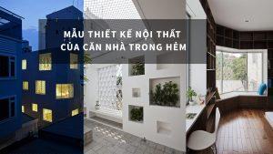 Khám phá vẻ đẹp của mẫu thiết kế nội thất cho căn nhà trong hẻm